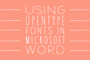 USING OPENTYPE FONTS IN MICROSOFT WORD